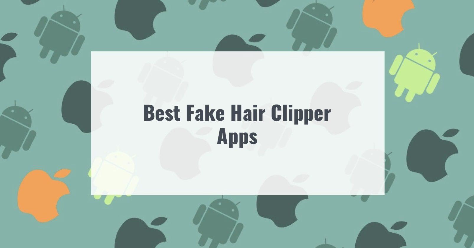Best Fake Hair Clipper Apps