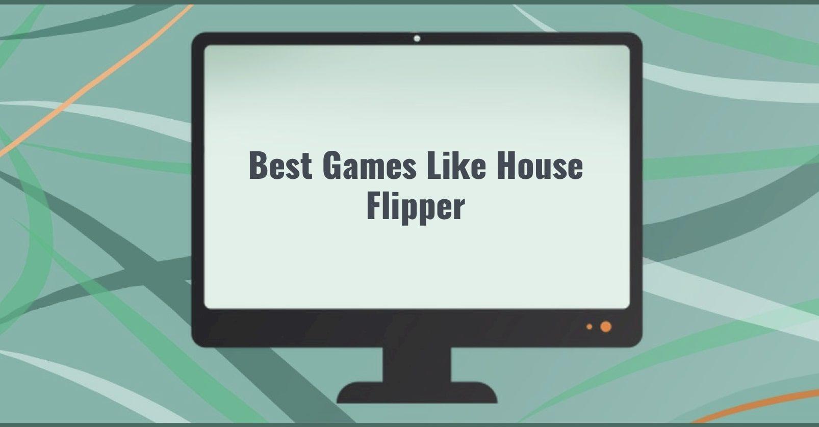 Best Games Like House Flipper