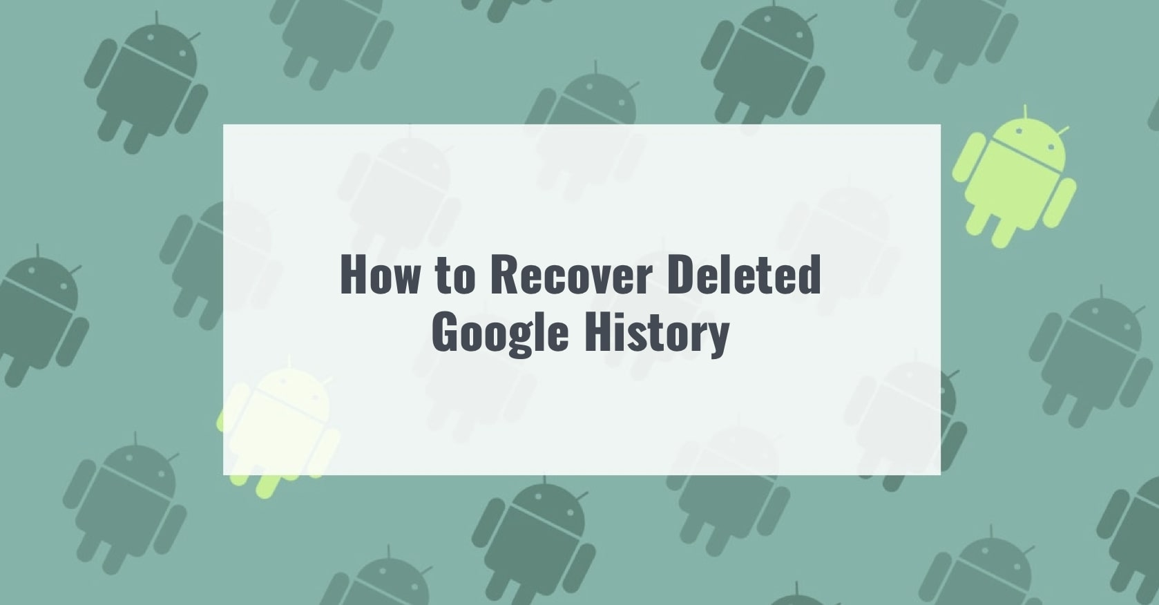 How to Recover Deleted Google History
