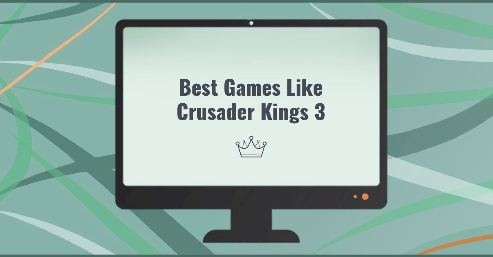 Best Games Like Crusader Kings 3 for PC