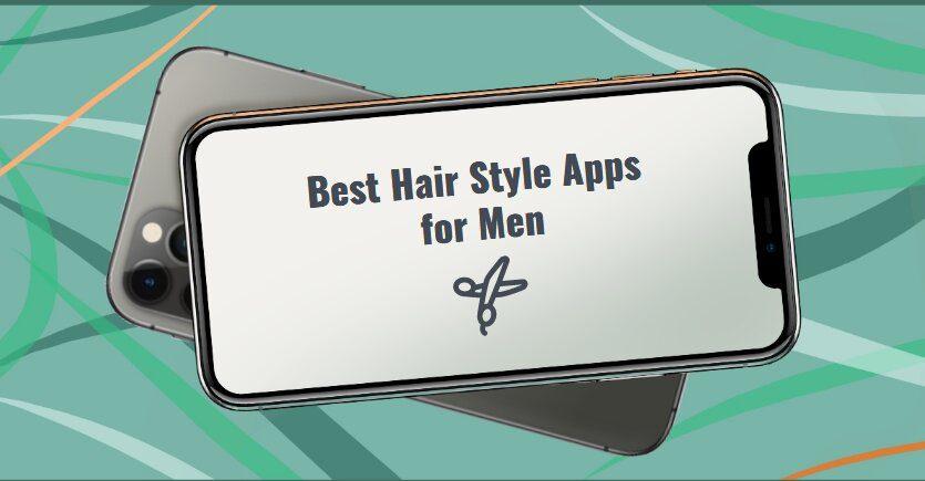 Best Hair Style Apps for Men
