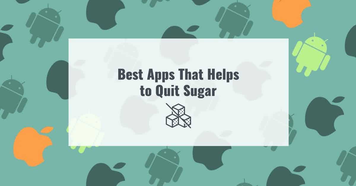Best Apps That Helps to Quit Sugar