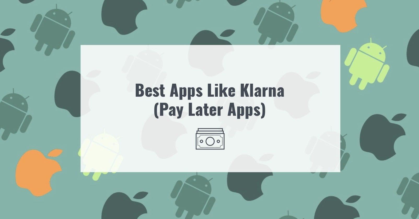 Best Apps Like Klarna (Pay Later Apps)