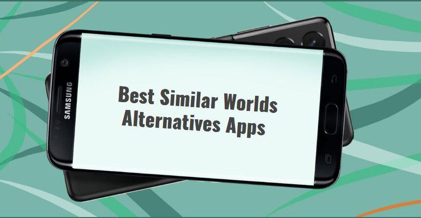 Best Similar Worlds Alternatives Apps