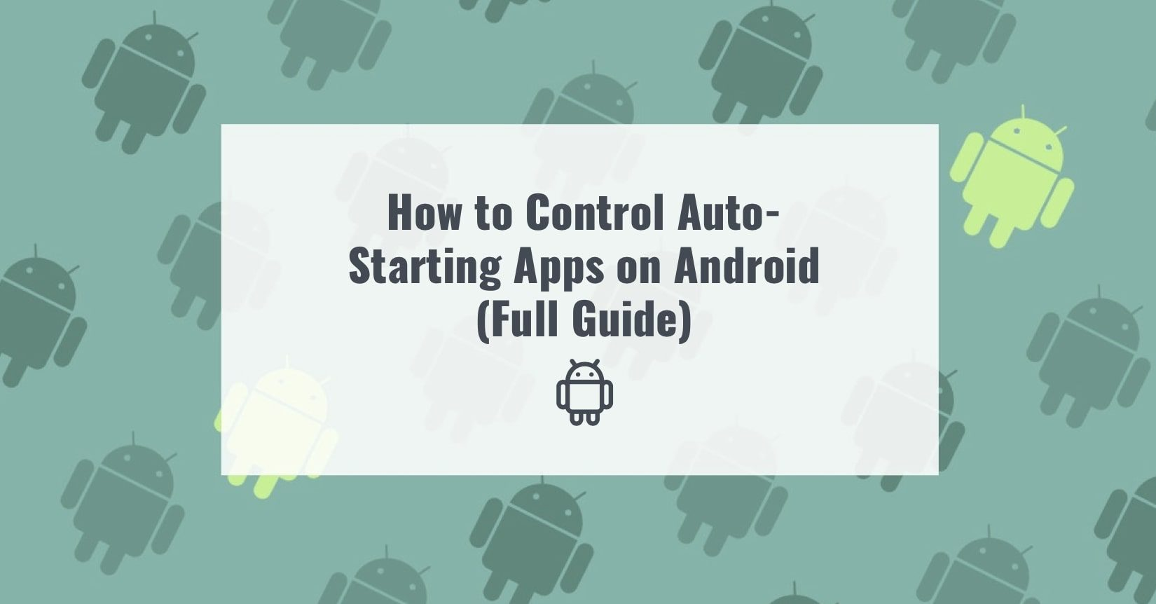 How to Control Auto-Starting Apps on Android (Full Guide)